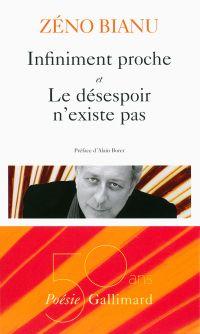 Infiniment proche – Le désespoir n'existe pas | Bianu, Zéno (1950-....). Auteur
