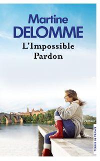 L'impossible pardon | DELOMME, Martine. Auteur
