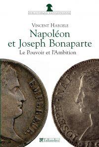 Napoléon et Joseph Bonaparte, le Pouvoir et l'Ambition