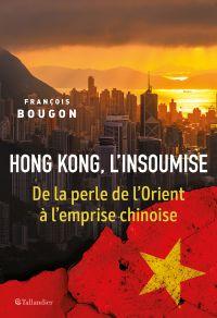 Hong Kong l'insoumise | Bougon, François. Auteur