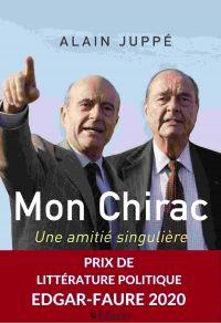 Mon Chirac. Une amitié singulière | Juppé, Alain. Auteur