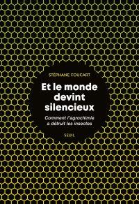 Et le monde devint silencieux - Comment l'agrochimie a détruit les insectes | Foucart, Stéphane (1973-....). Auteur