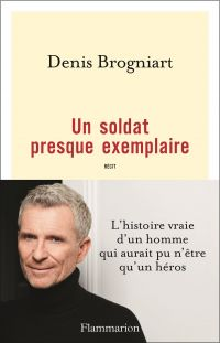 Un soldat presque exemplaire | Brogniart, Denis. Auteur