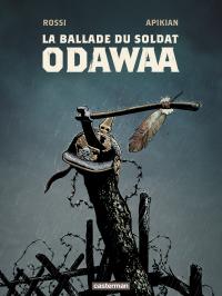 La Ballade du soldat Odawaa | Apikian, Cédric. Auteur