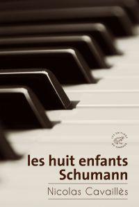 Les huit enfants Schumann | Cavaillès, Nicolas (1981-....). Auteur