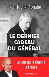 Le dernier cadeau du Général | Aphatie, Jean-Michel. Auteur