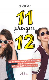 11 presque 12 : les 11 choses absolument essentielles ou parfaitement futiles à réaliser avant d'avoir 12 ans