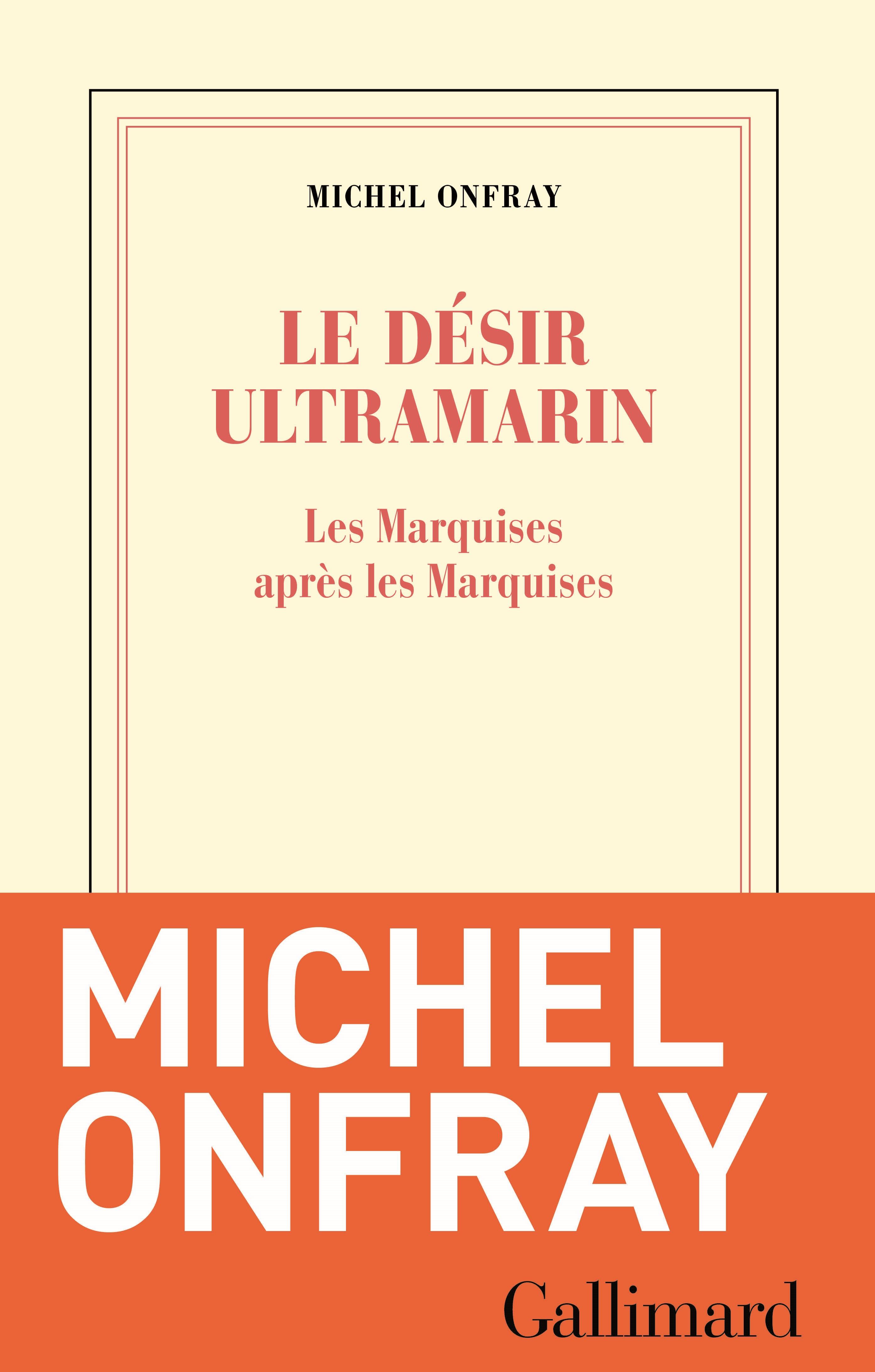 Le désir ultramarin. Les Marquises après les Marquises | Onfray, Michel