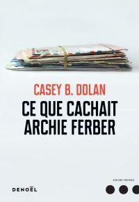 Ce que cachait Archie Ferber | Dolan, Casey B.. Auteur