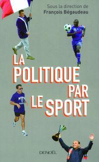 La Politique par le sport | Bégaudeau, François (1971-....). Directeur de publication