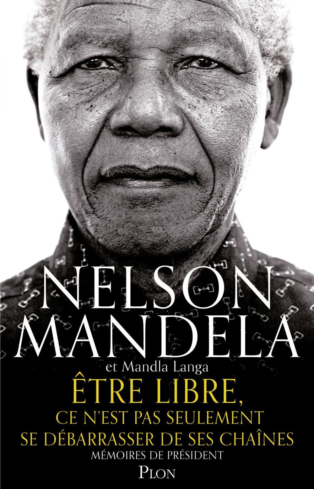 Être libre, ce n'est pas seulement se débarrasser de ses chaînes   Mandela, Nelson (1918-2013). Auteur