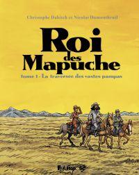 Le Roi des Mapuche (Tome 1)