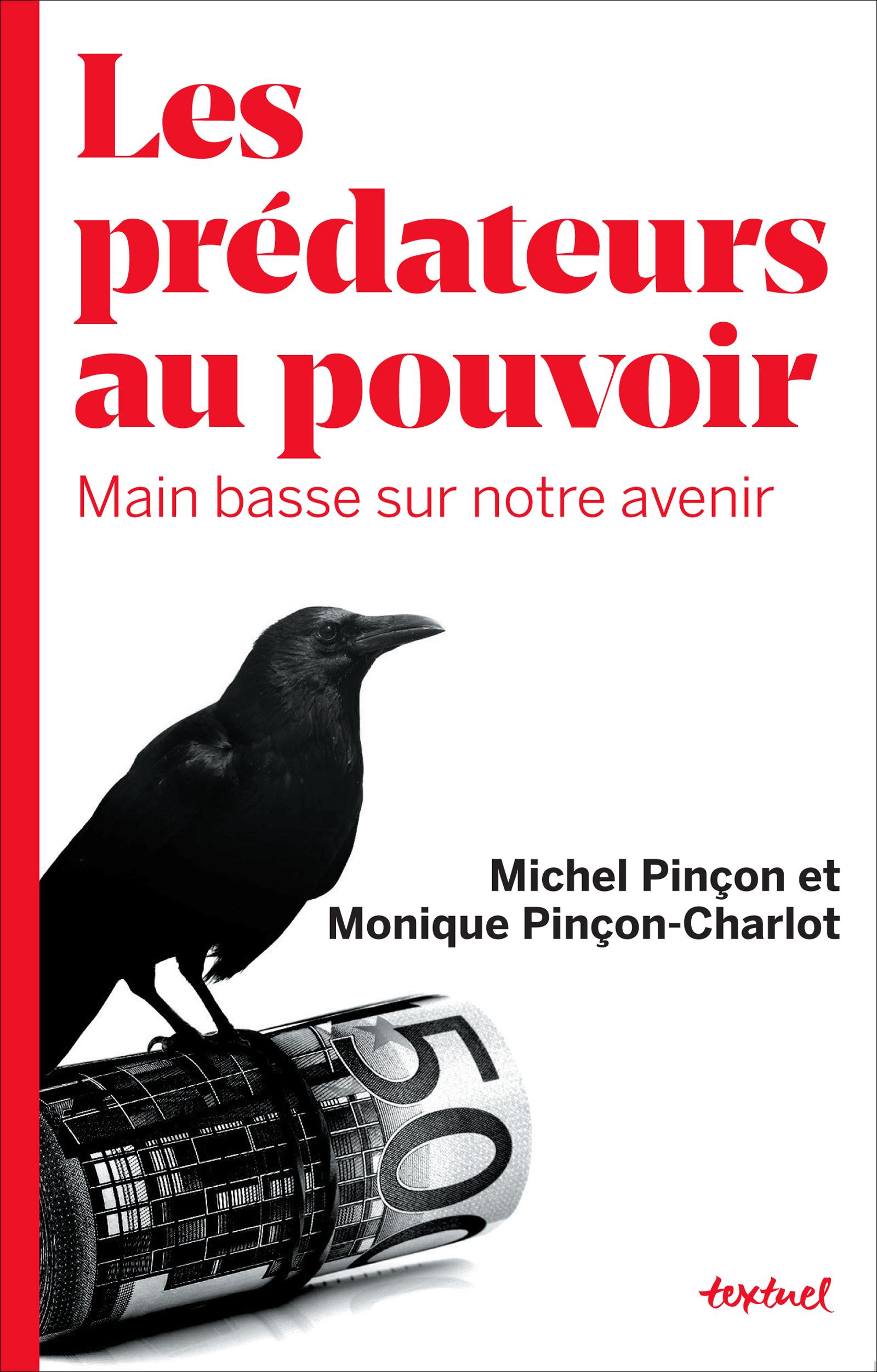 Les prédateurs au pouvoir   Pincon-charlot, Monique
