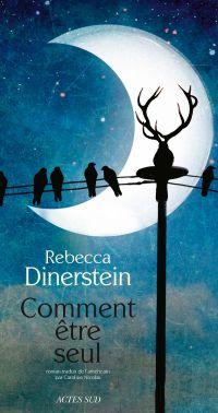 Comment être seul | Dinerstein, Rebecca (1988-....). Auteur