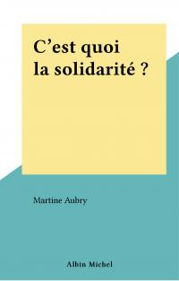 C'est quoi la solidarité ?