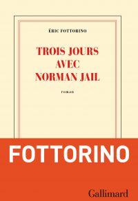 Trois jours avec Norman Jail | Fottorino, Éric. Auteur