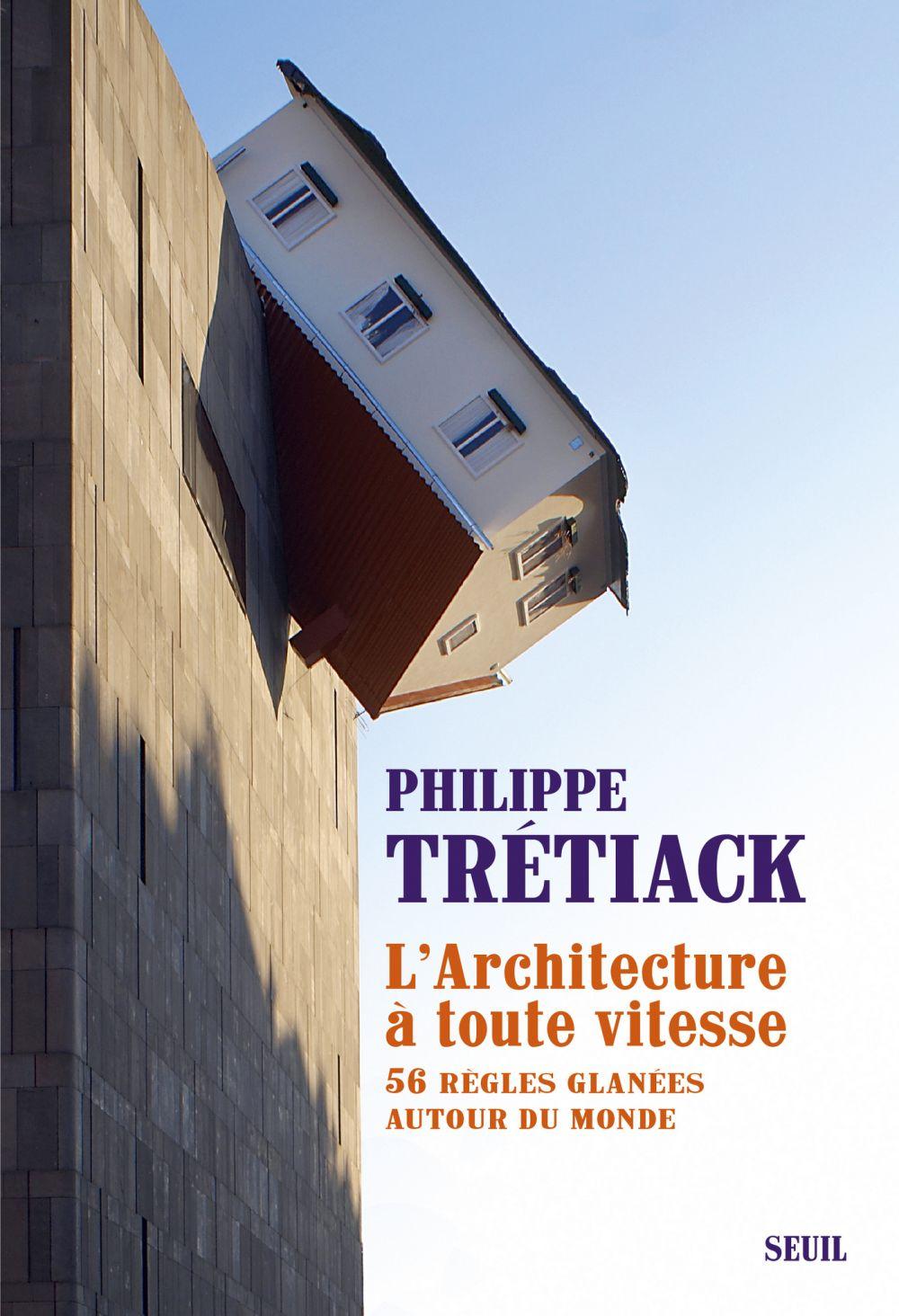L'Architecture à toute vitesse. 56 règles glanées autour du monde | Trétiack, Philippe (1953-....). Auteur