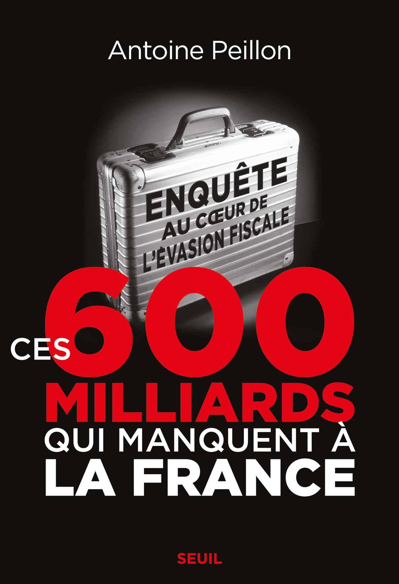 Ces 600 milliards qui manquent à la France. Enquête au coeur de l'évasion fiscale   Peillon, Antoine