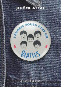 J'aurais voulu être un Beatles | Attal, Jérôme (1970-....). Auteur