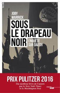 Sous le drapeau noir : enquête sur Daesh