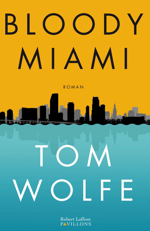 Bloody Miami | Wolfe, Tom (1931-2018). Auteur