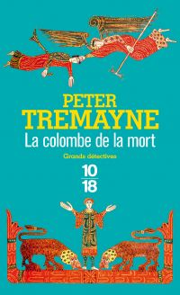 La colombe de la mort | Tremayne, Peter (1943-....). Auteur