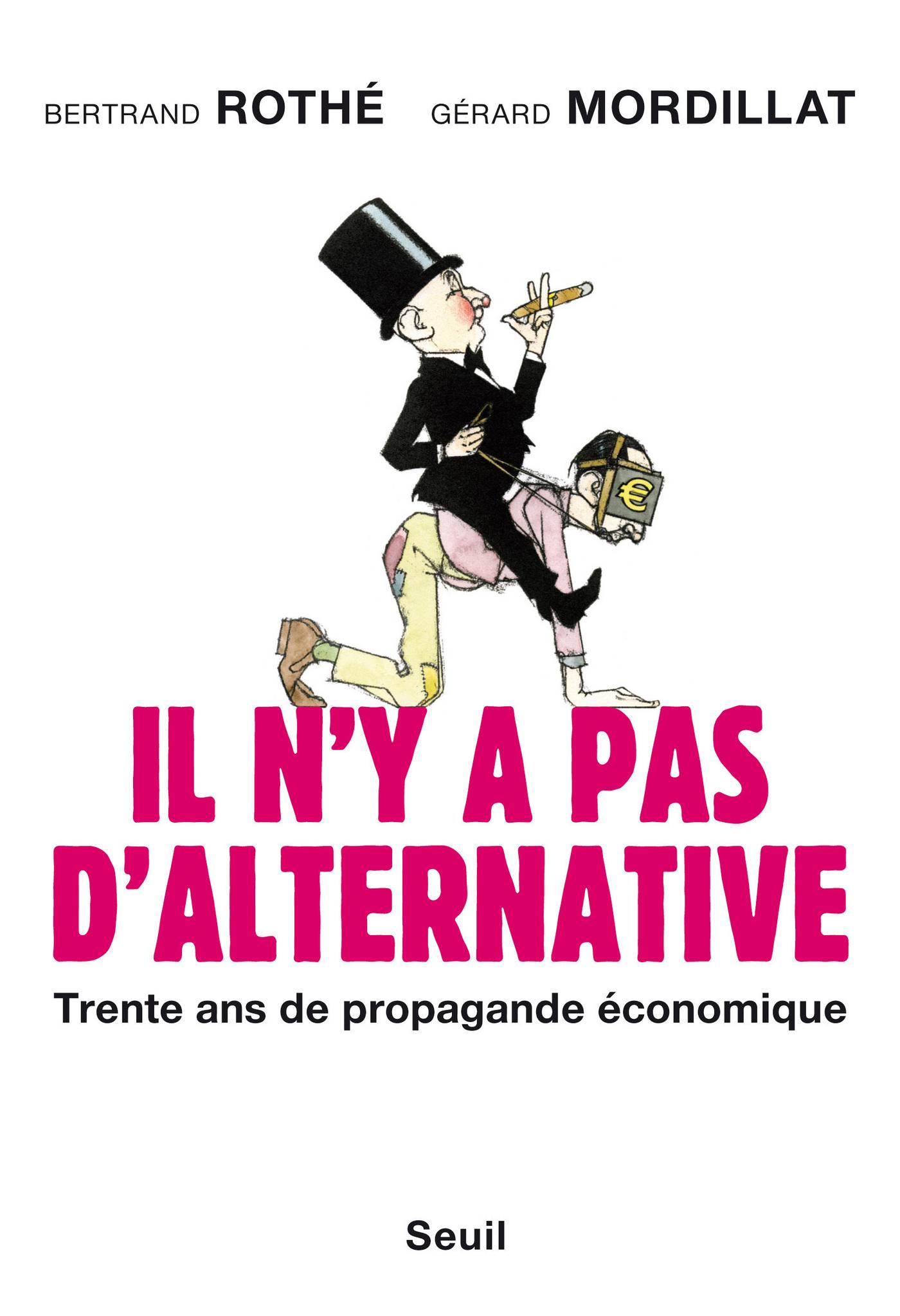 Il n'y a pas d'alternative. Trente ans de propagande économique