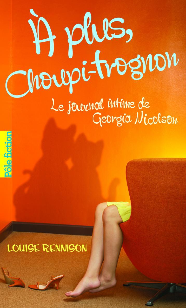 Le journal intime de Georgia Nicolson (Tome 4) - A plus Choupi-Trognon
