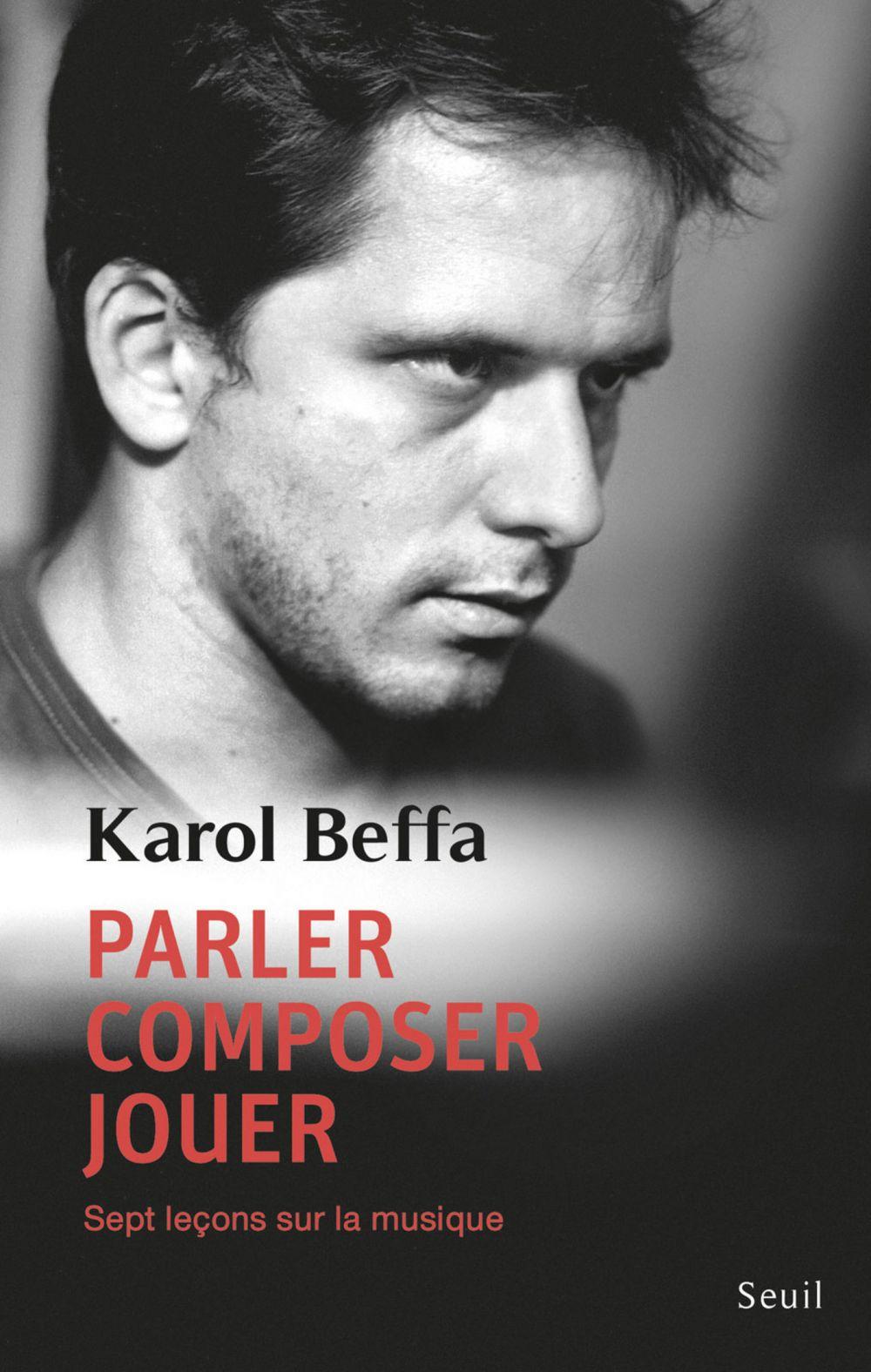 Parler, composer, jouer. Sept leçons sur la musique | Beffa, Karol (1973-....). Auteur