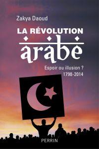 La révolution arabe (1798-2014) | Daoud, Zakya. Auteur