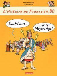L'histoire de France en BD - Saint-Louis et le Moyen Âge   Joly, Dominique. Auteur