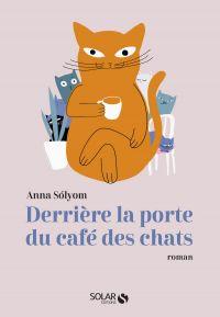 Derrière la porte du Café des chats | Solyom, Anna. Auteur