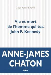 Vie et mort de l'homme qui tua John F. Kennedy | Chaton, Anne-James. Auteur