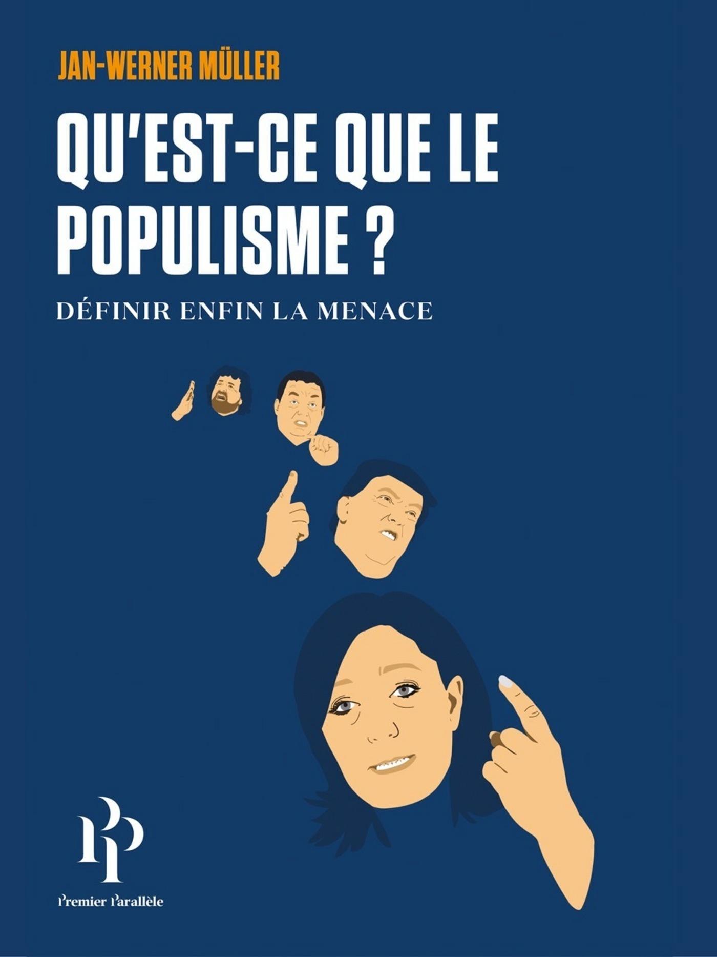 Qu'est-ce que le populisme? Définir enfin la menace.
