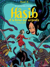 Hâsib et la Reine des serpents (Première partie). D'après un conte des Mille et une nuits | B., David. Auteur
