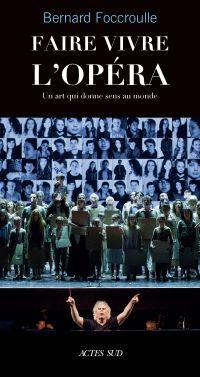 Faire vivre l'opéra : un art qui donne sens au monde : entretiens