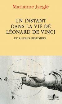 Un instant dans la vie de Léonard de Vinci | Jaeglé, Marianne. Auteur