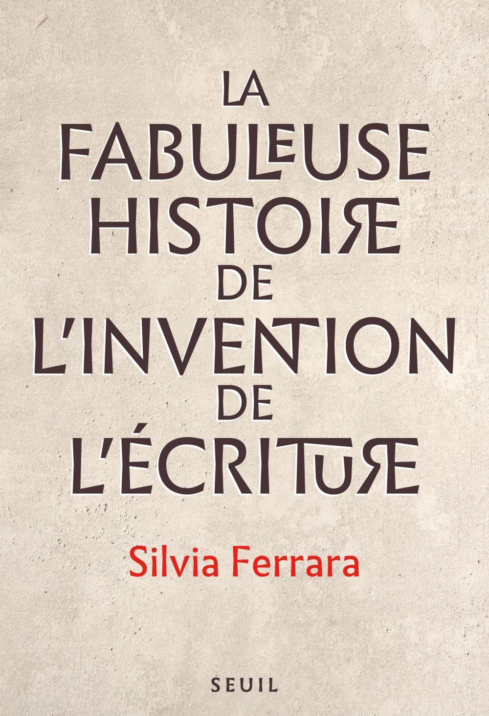 La Fabuleuse Histoire de l'invention de l'écriture | Ferrara, Silvia (1976-....). Auteur