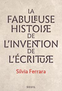 La Fabuleuse Histoire de l'invention de l'écriture | Ferrara, Silvia. Auteur