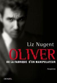 Oliver ou la fabrique d'un manipulateur | Nugent, Liz. Auteur