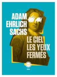Le ciel les yeux fermés | Sachs, Adam Ehrlich. Auteur