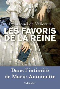 Les favoris de la reine : dans l'intimité de Marie-Antoinette