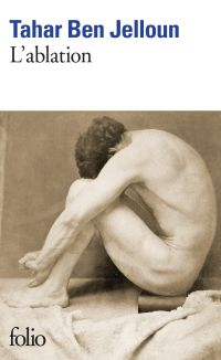 L'ablation | Ben Jelloun, Tahar (1944-....). Auteur