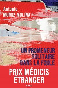 Un promeneur solitaire dans la foule - Prix Médicis étranger 2020 | Muñoz Molina, Antonio. Auteur