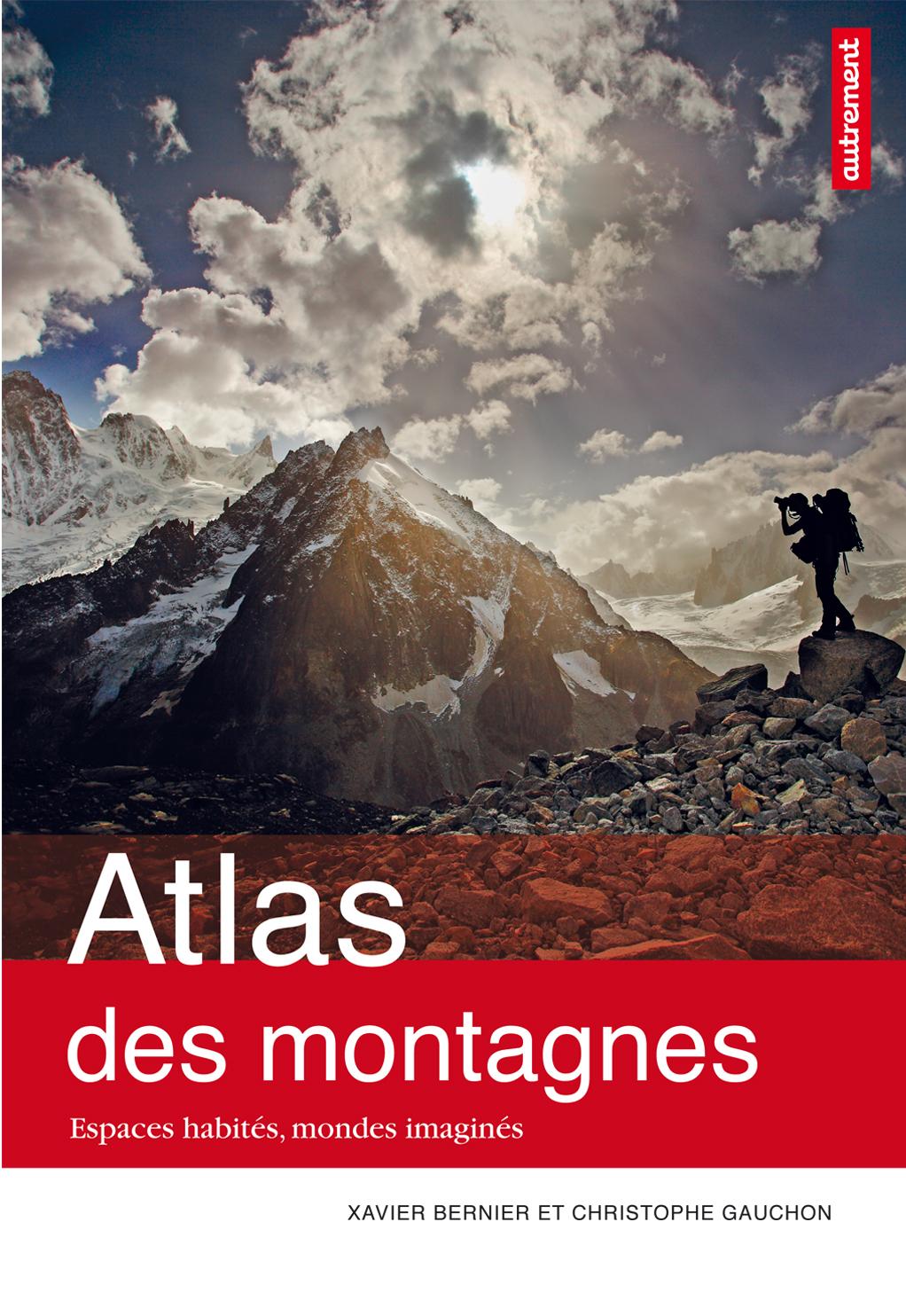 Atlas des montagnes. Espaces habités, mondes imaginés