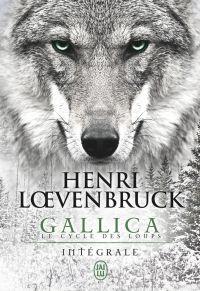 Gallica - Le cycle des loups (L'Intégrale) | Lœvenbruck, Henri. Auteur