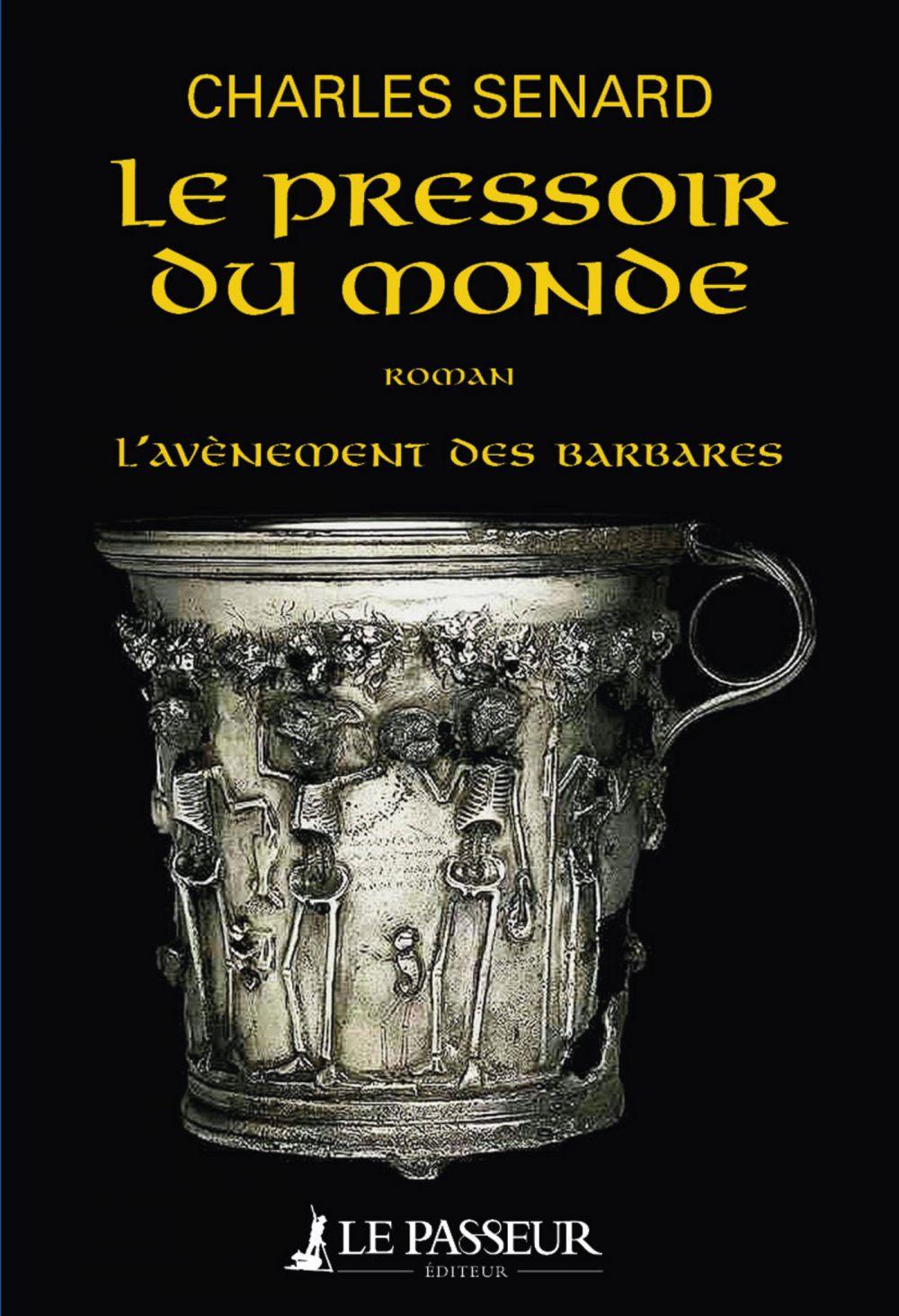 L'Avènement des barbares - tome 2 Le Pressoir du monde   Senard, Charles. Auteur