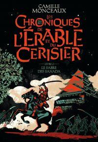 Les chroniques de l'érable et du cerisier (Livre 2) - Le sabre des Sanada | Monceaux, Camille
