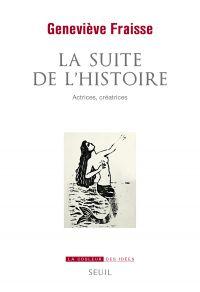 La suite de l'histoire - Actrices, créatrices | Fraisse, Geneviève (1948-....). Auteur
