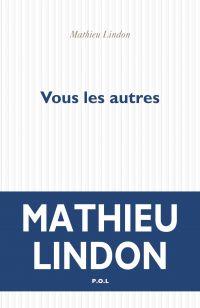 Vous les autres | Lindon, Mathieu. Auteur